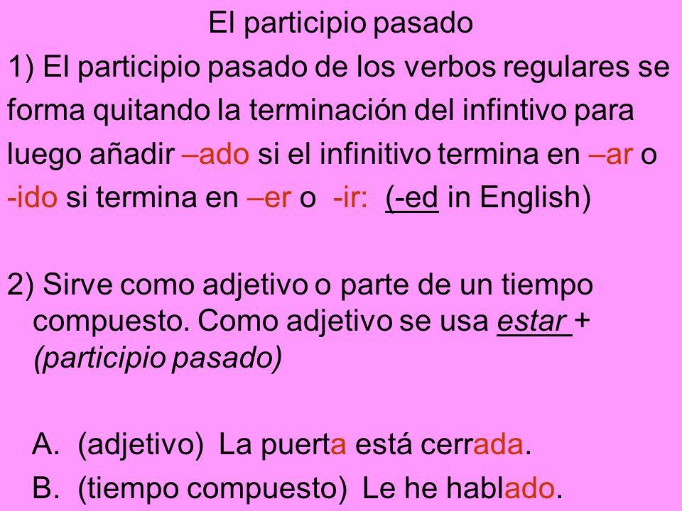 El participio pasado1) El participio pasado de los verbos regulares se. forma quitando la terminación del infintivo para.