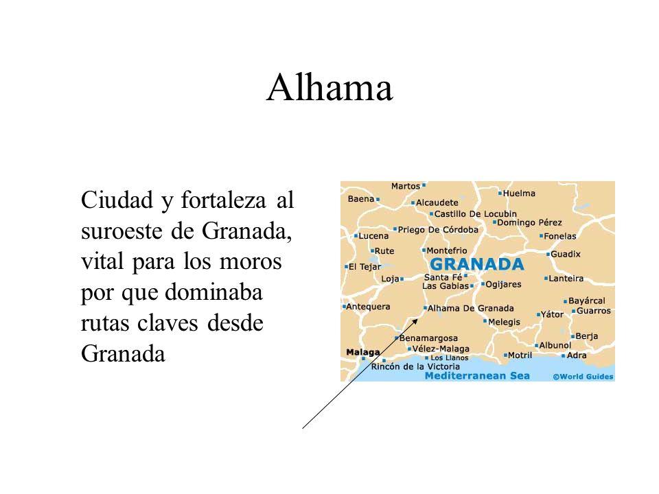 AlhamaCiudad y fortaleza al suroeste de Granada, vital para los moros por que dominaba rutas claves desde Granada.
