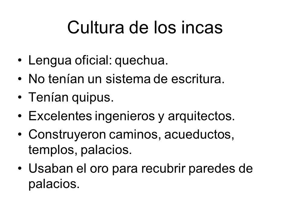 Cultura de los incas Lengua oficial: quechua.