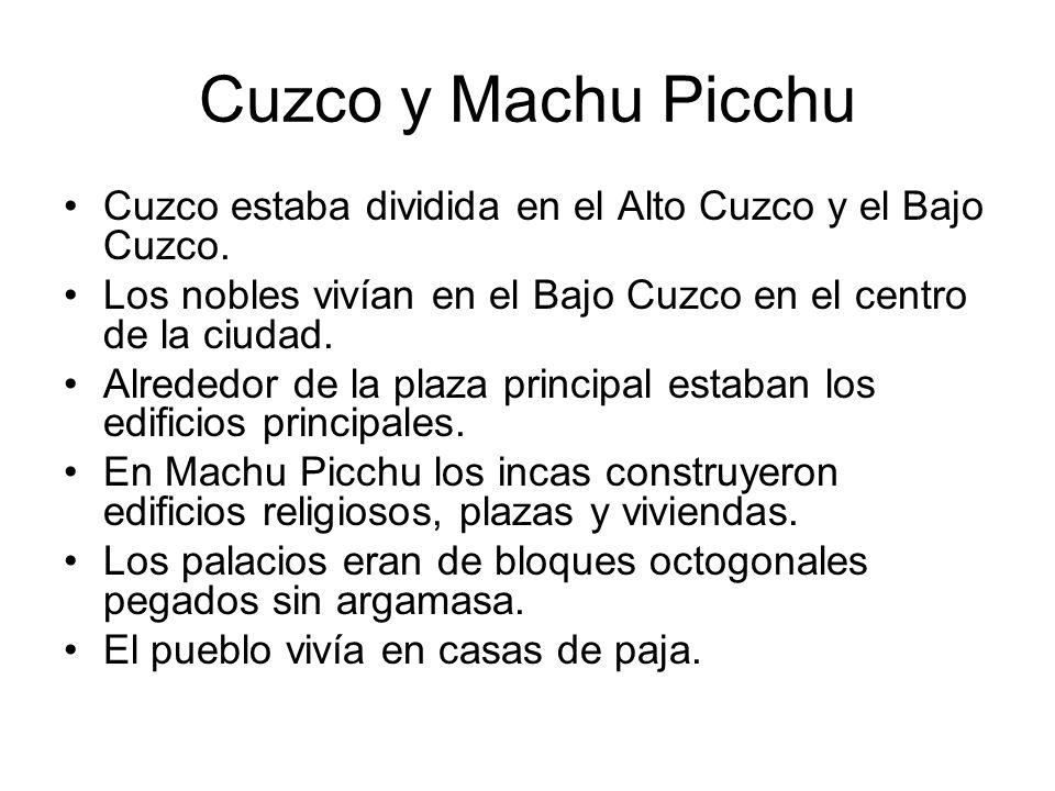 Cuzco y Machu PicchuCuzco estaba dividida en el Alto Cuzco y el Bajo Cuzco. Los nobles vivían en el Bajo Cuzco en el centro de la ciudad.