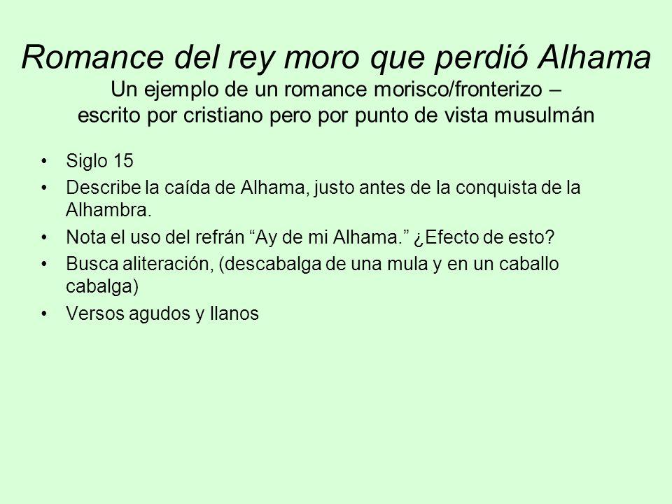Romance del rey moro que perdió Alhama Un ejemplo de un romance morisco/fronterizo – escrito por cristiano pero por punto de vista musulmán