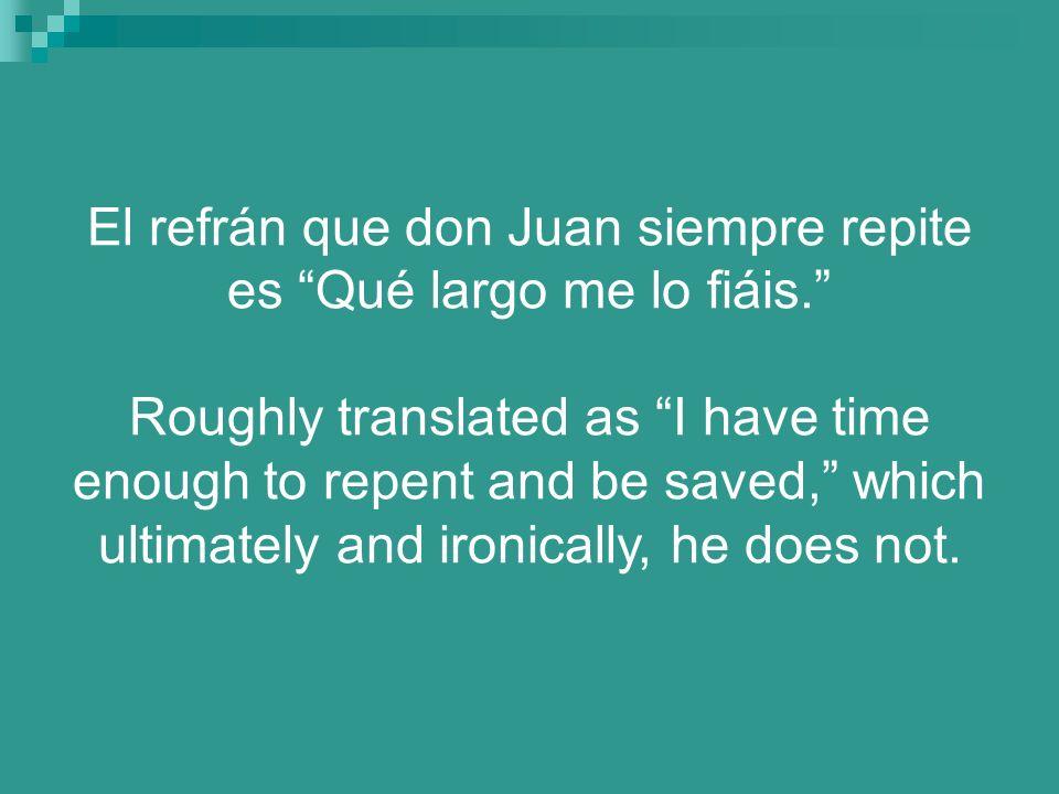 El refrán que don Juan siempre repite es Qué largo me lo fiáis