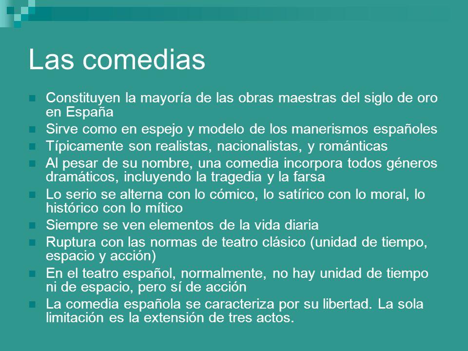 Las comediasConstituyen la mayoría de las obras maestras del siglo de oro en España. Sirve como en espejo y modelo de los manerismos españoles.
