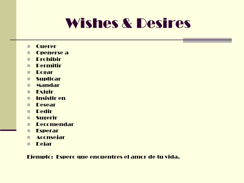 Wishes & Desires Querer Openerse a Prohibir Permitir Rogar Suplicar