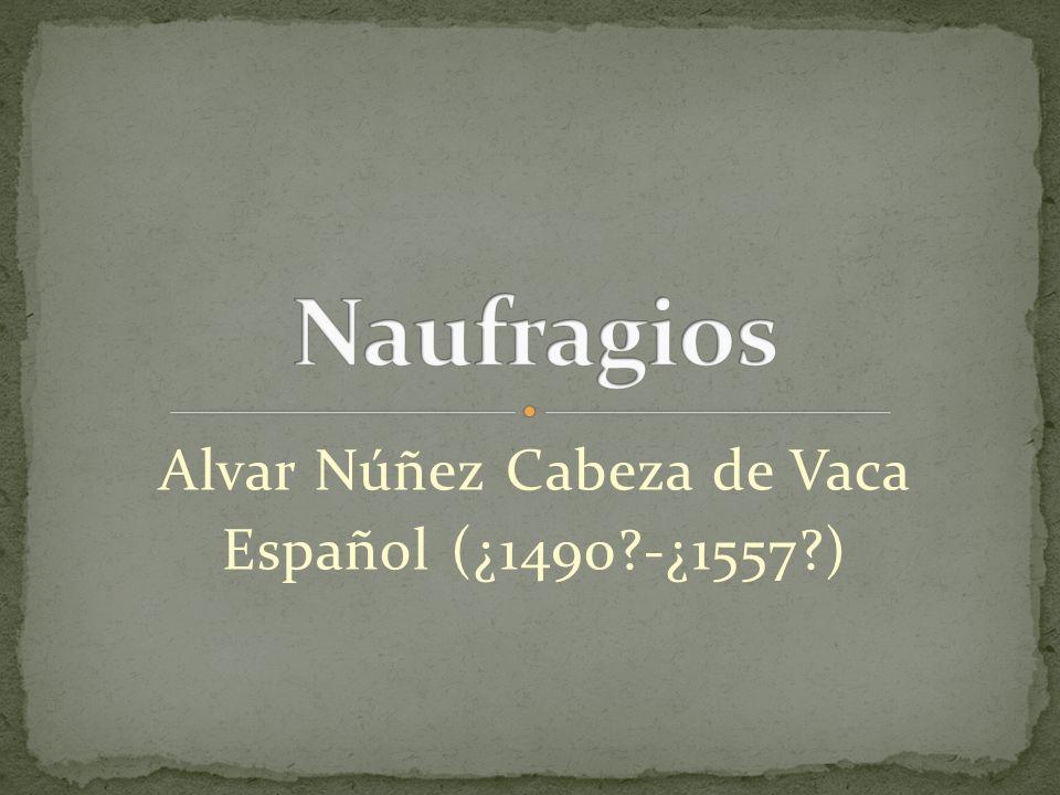 Alvar Núñez Cabeza de Vaca Español (¿1490 -¿1557 )