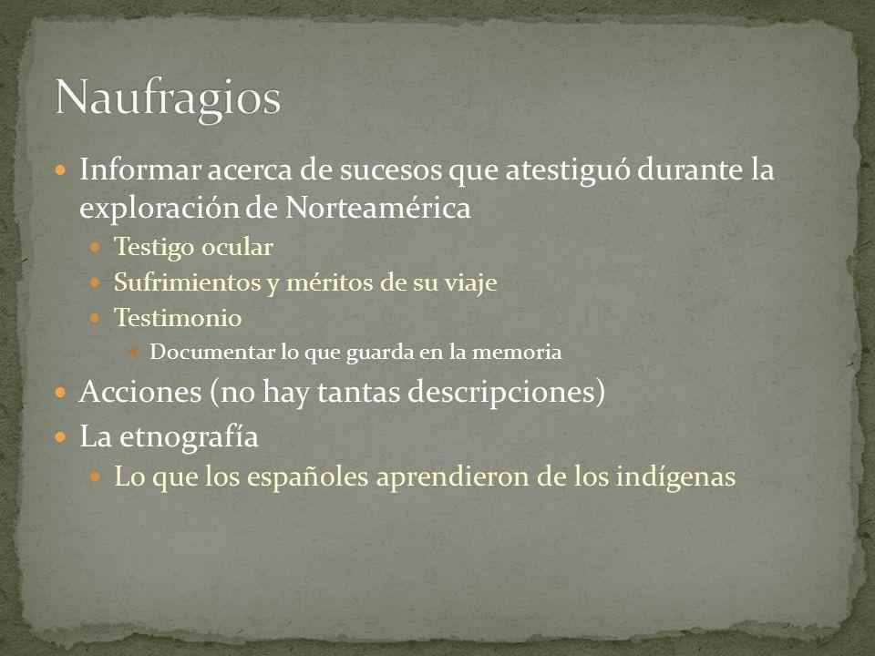Naufragios Informar acerca de sucesos que atestiguó durante la exploración de Norteamérica. Testigo ocular.