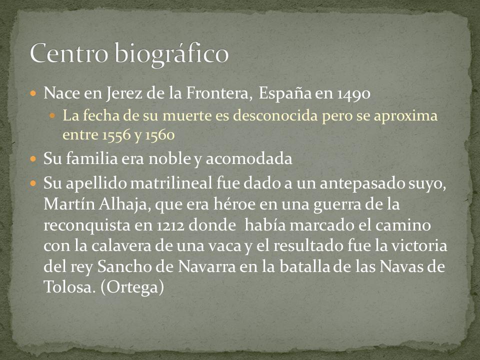 Centro biográfico Nace en Jerez de la Frontera, España en 1490