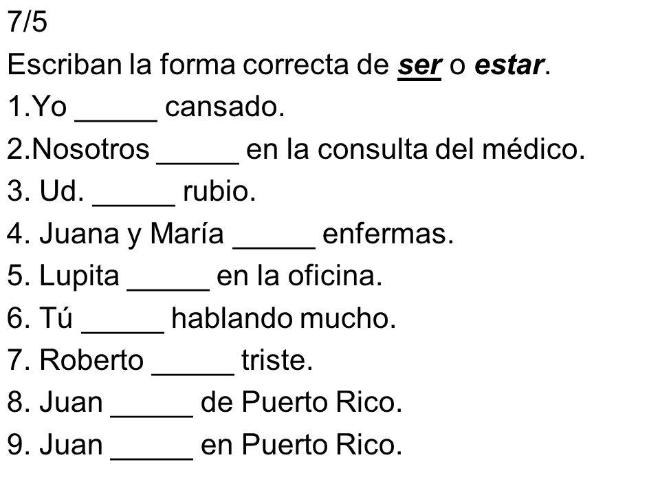 7/5 Escriban la forma correcta de ser o estar. 1.Yo _____ cansado. 2.Nosotros _____ en la consulta del médico.