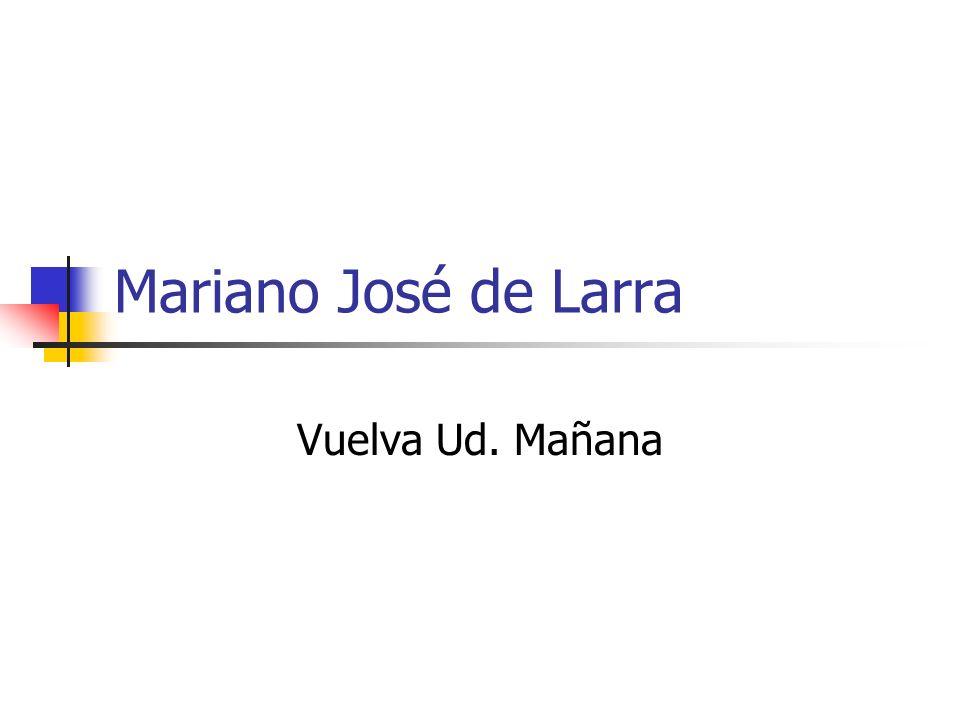 Mariano José de Larra Vuelva Ud. Mañana