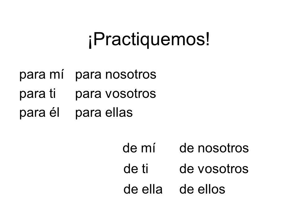 ¡Practiquemos! para mí para nosotros para ti para vosotros