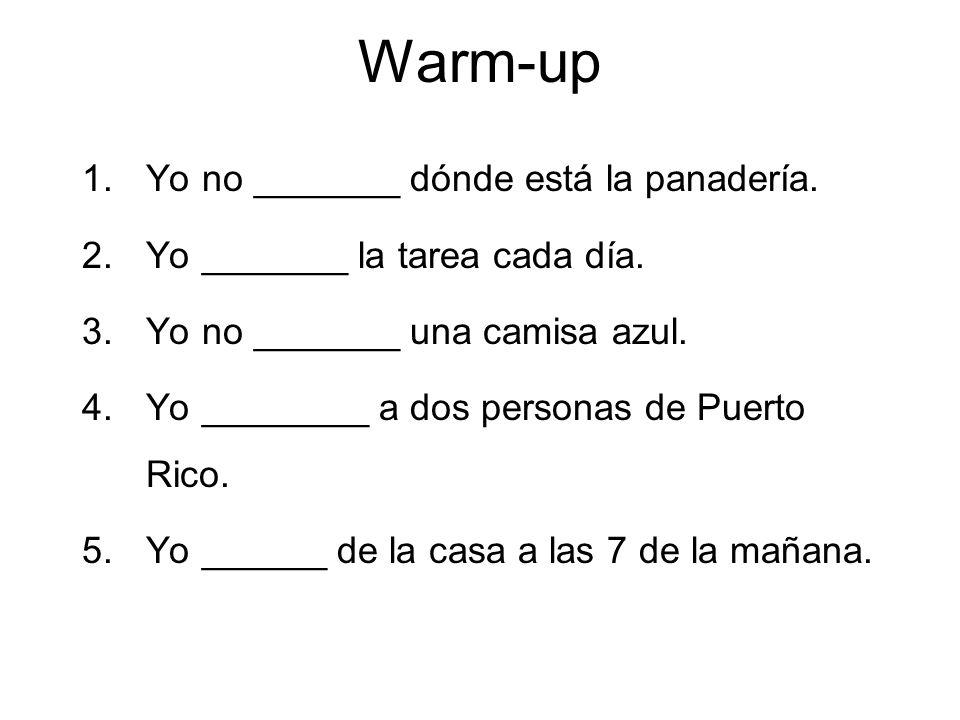Warm-up Yo no _______ dónde está la panadería.