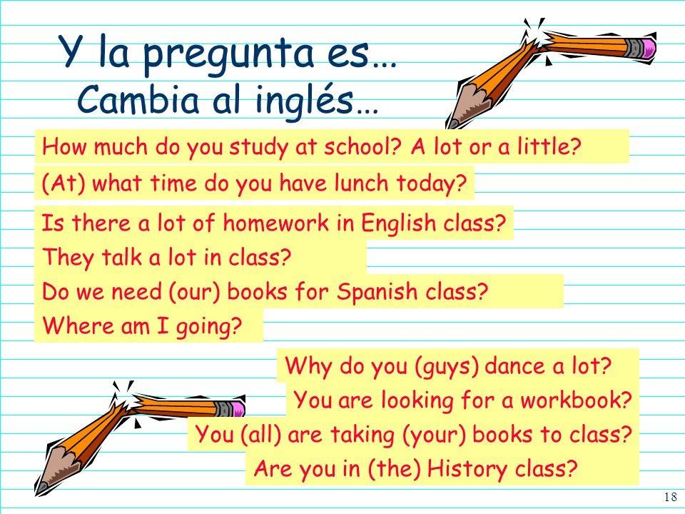 Y la pregunta es… Cambia al inglés…