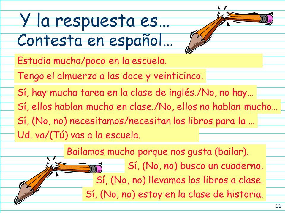 Y la respuesta es… Contesta en español…