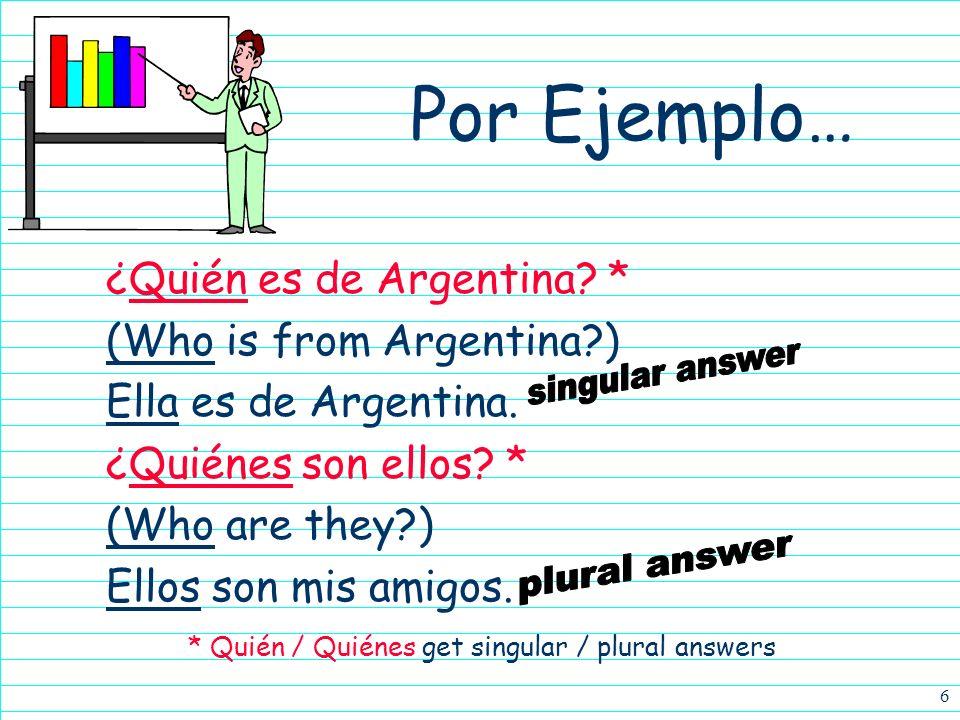 * Quién / Quiénes get singular / plural answers
