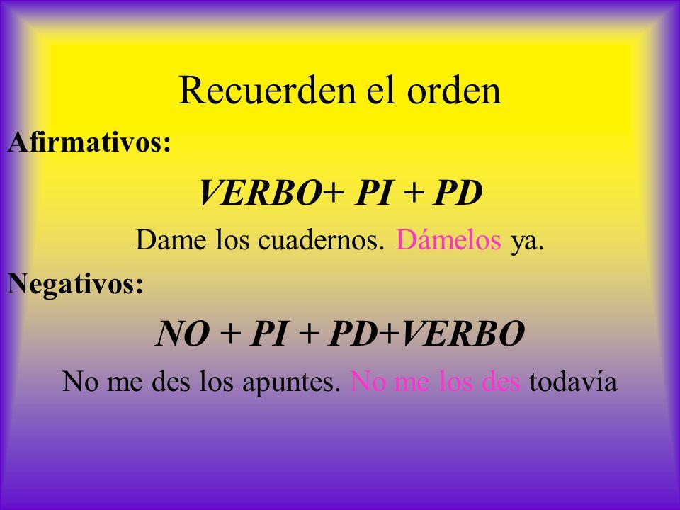 Recuerden el orden VERBO+ PI + PD NO + PI + PD+VERBO Afirmativos: