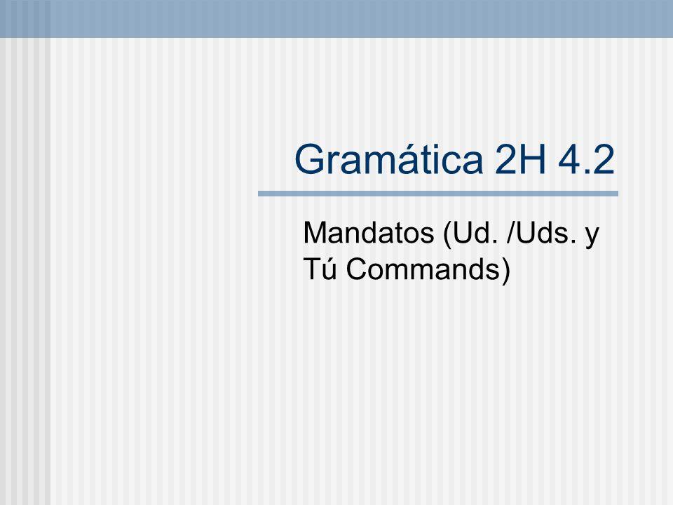 Mandatos (Ud. /Uds. y Tú Commands)