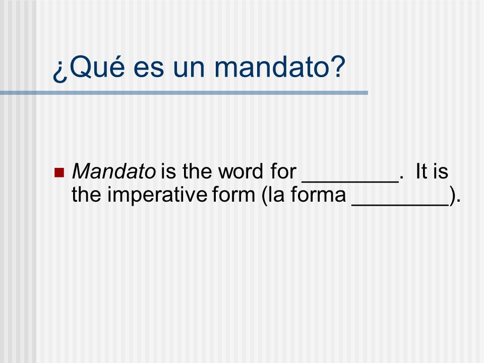 ¿Qué es un mandato. Mandato is the word for ________.