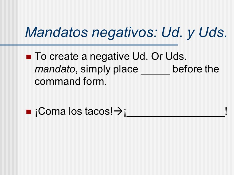 Mandatos negativos: Ud. y Uds.