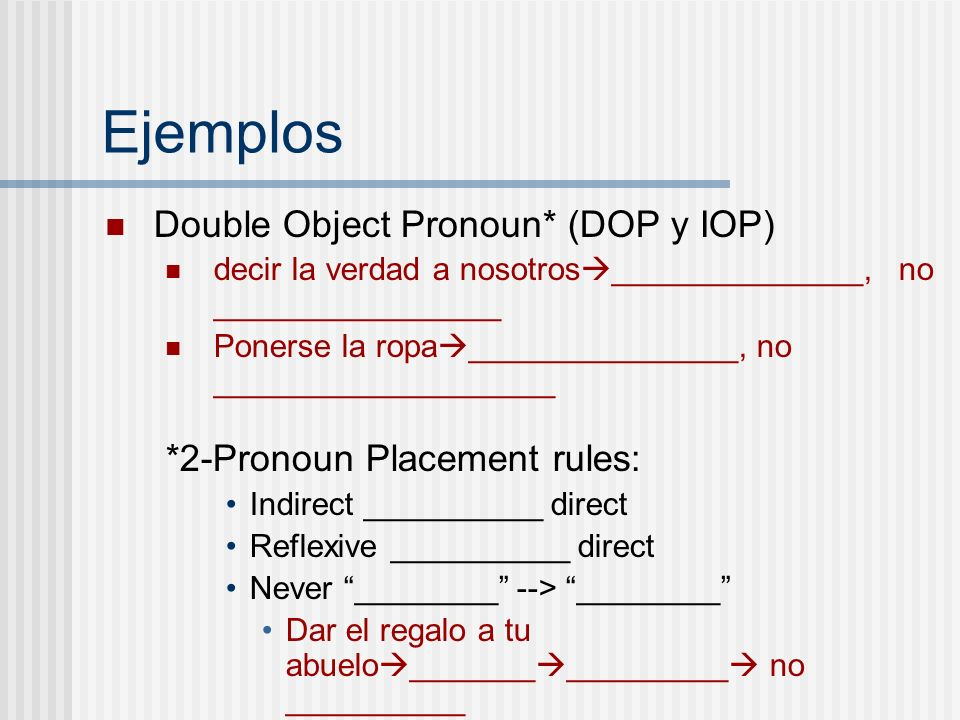 Ejemplos Double Object Pronoun* (DOP y IOP)