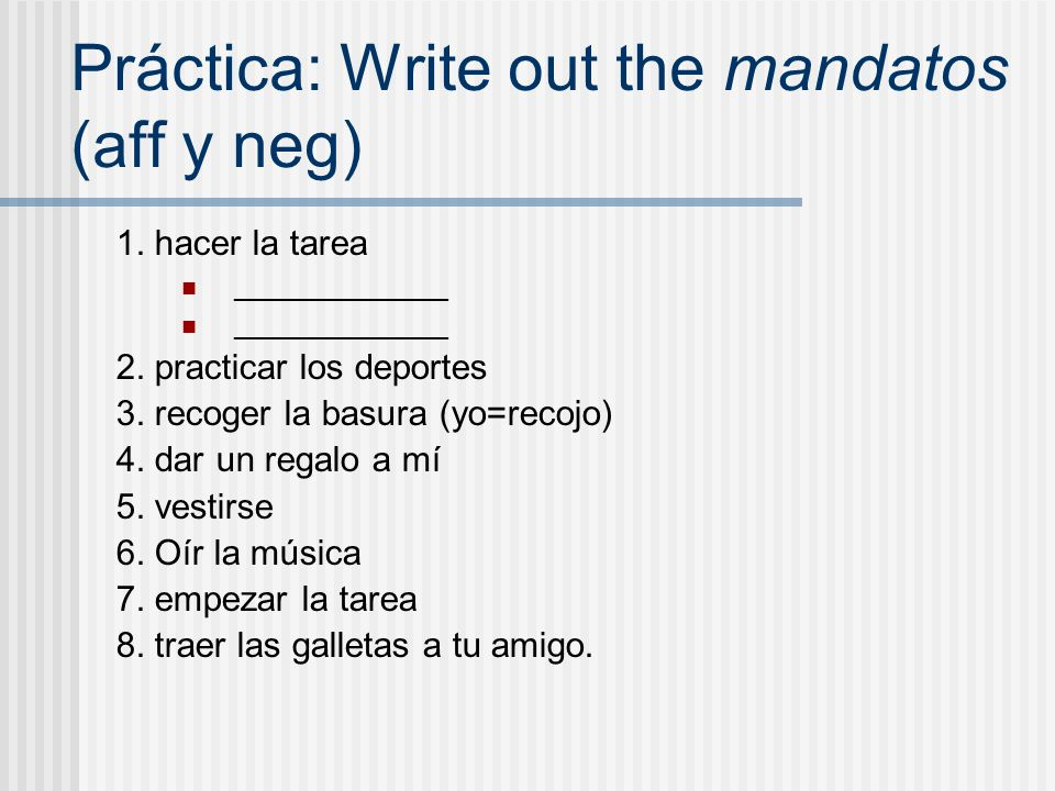 Práctica: Write out the mandatos (aff y neg)