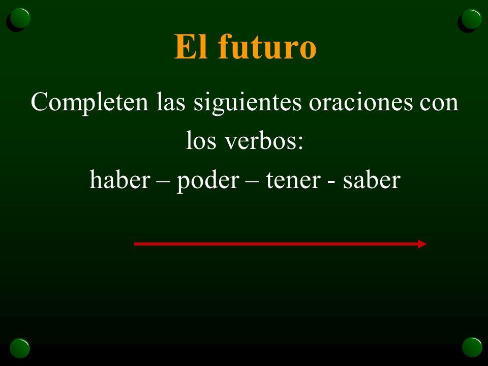 El futuro Completen las siguientes oraciones con los verbos: