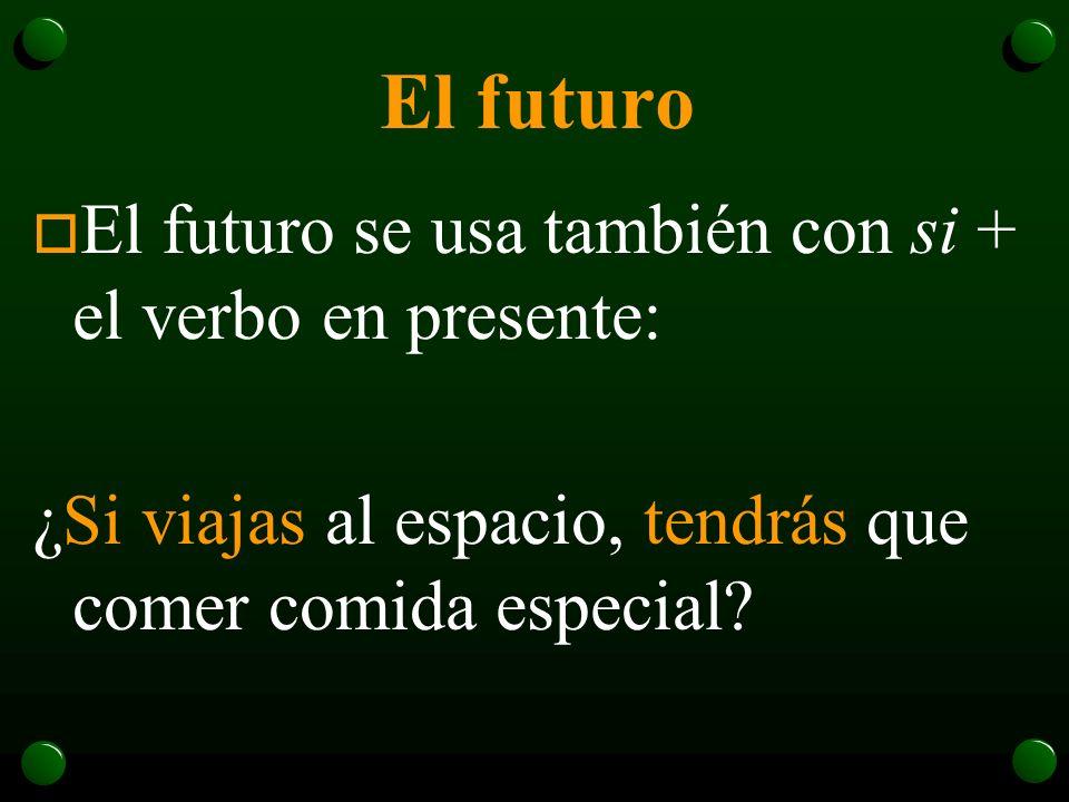El futuro El futuro se usa también con si + el verbo en presente: