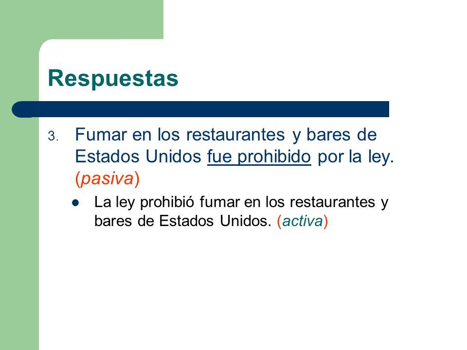 RespuestasFumar en los restaurantes y bares de Estados Unidos fue prohibido por la ley. (pasiva)