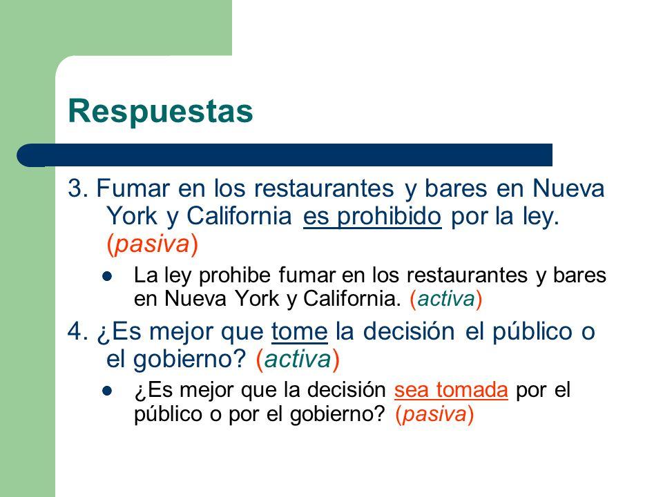Respuestas 3. Fumar en los restaurantes y bares en Nueva York y California es prohibido por la ley. (pasiva)