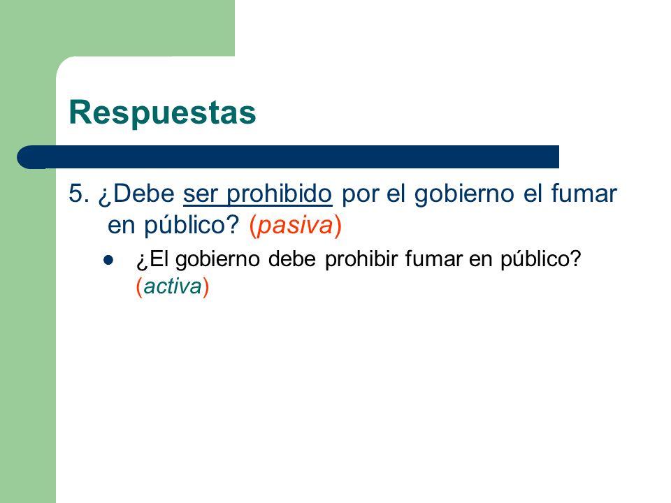 Respuestas 5. ¿Debe ser prohibido por el gobierno el fumar en público.