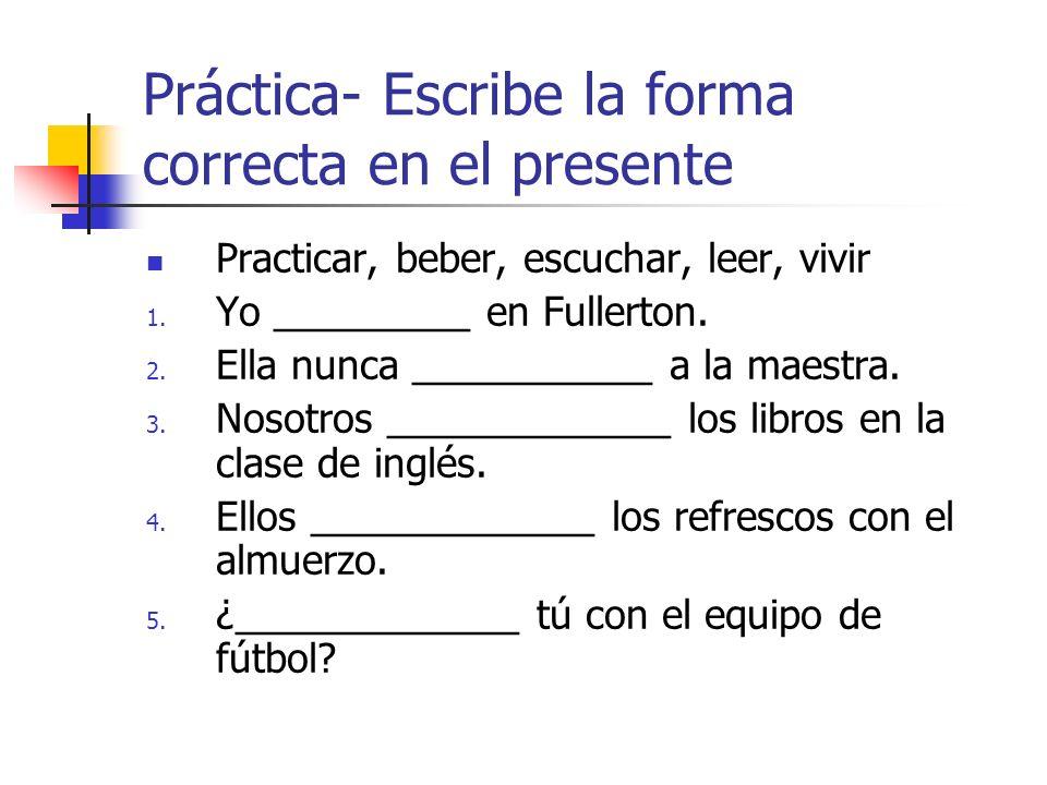 Práctica- Escribe la forma correcta en el presente