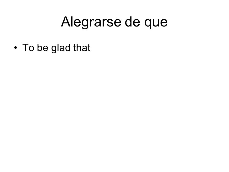 Alegrarse de que To be glad that