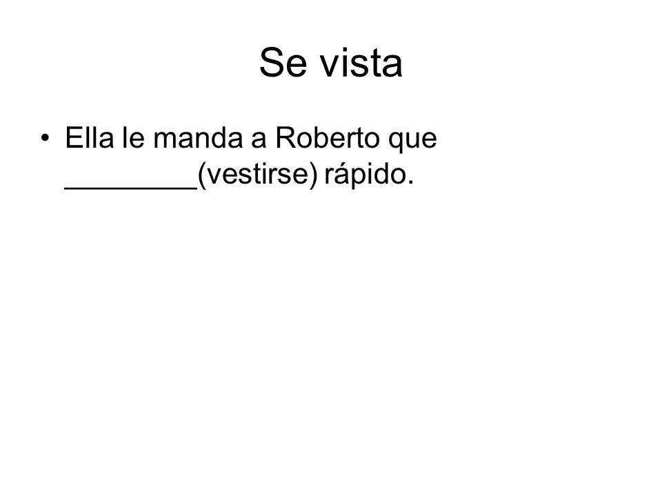 Se vista Ella le manda a Roberto que ________(vestirse) rápido.
