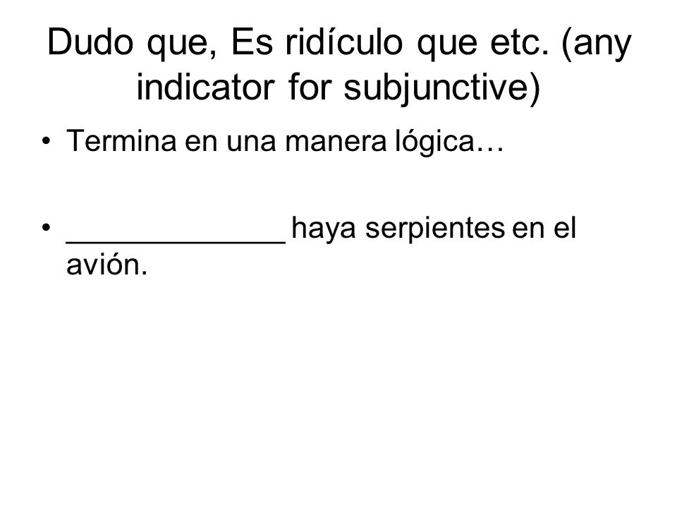 Dudo que, Es ridículo que etc. (any indicator for subjunctive)