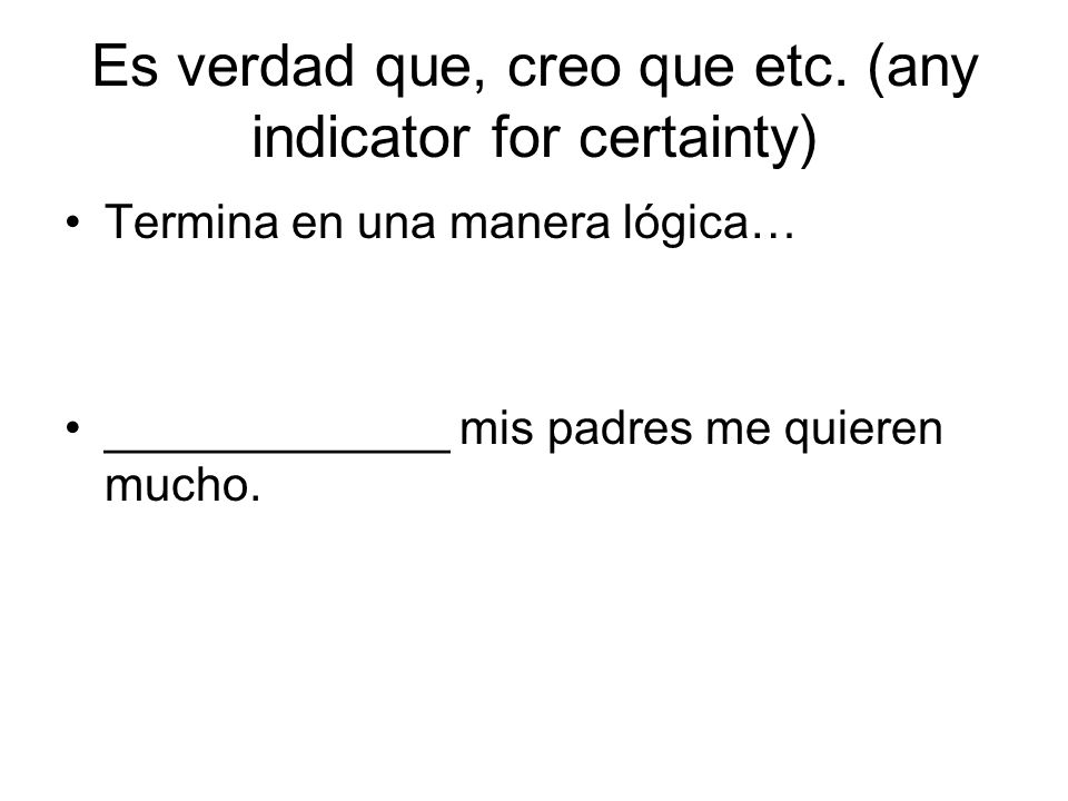 Es verdad que, creo que etc. (any indicator for certainty)