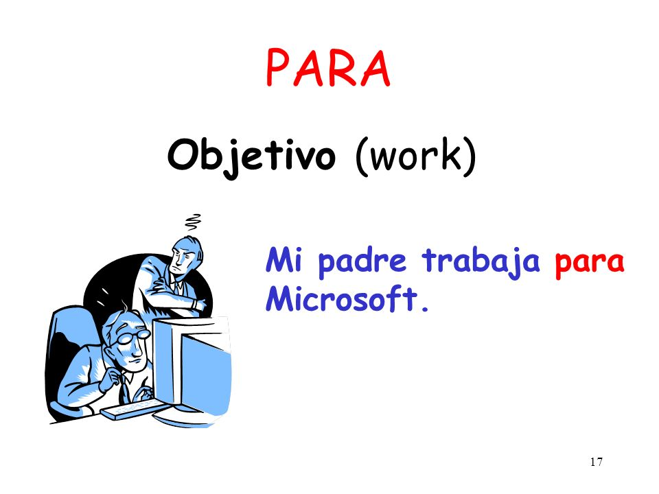 PARA Objetivo (work) Mi padre trabaja para Microsoft.