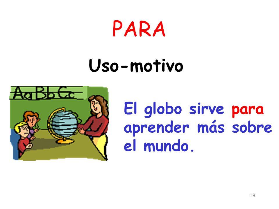 PARA Uso-motivo El globo sirve para aprender más sobre el mundo.