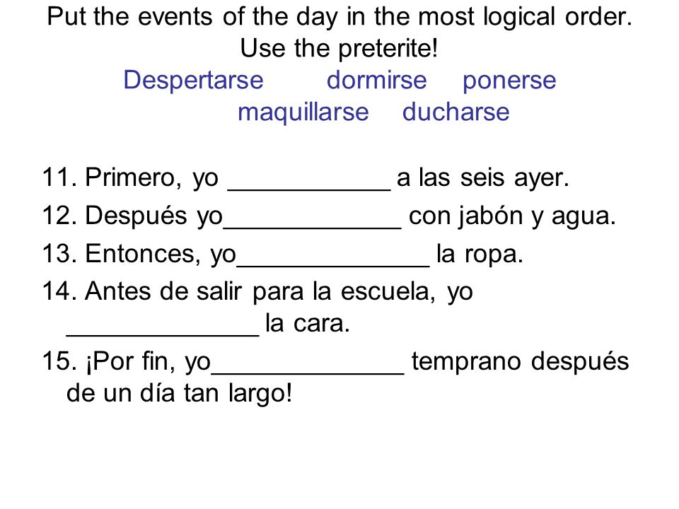 Put the events of the day in the most logical order. Use the preterite
