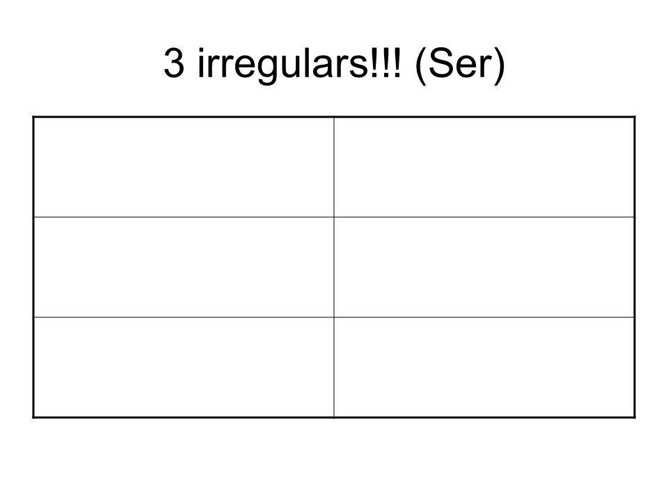 3 irregulars!!! (Ser)