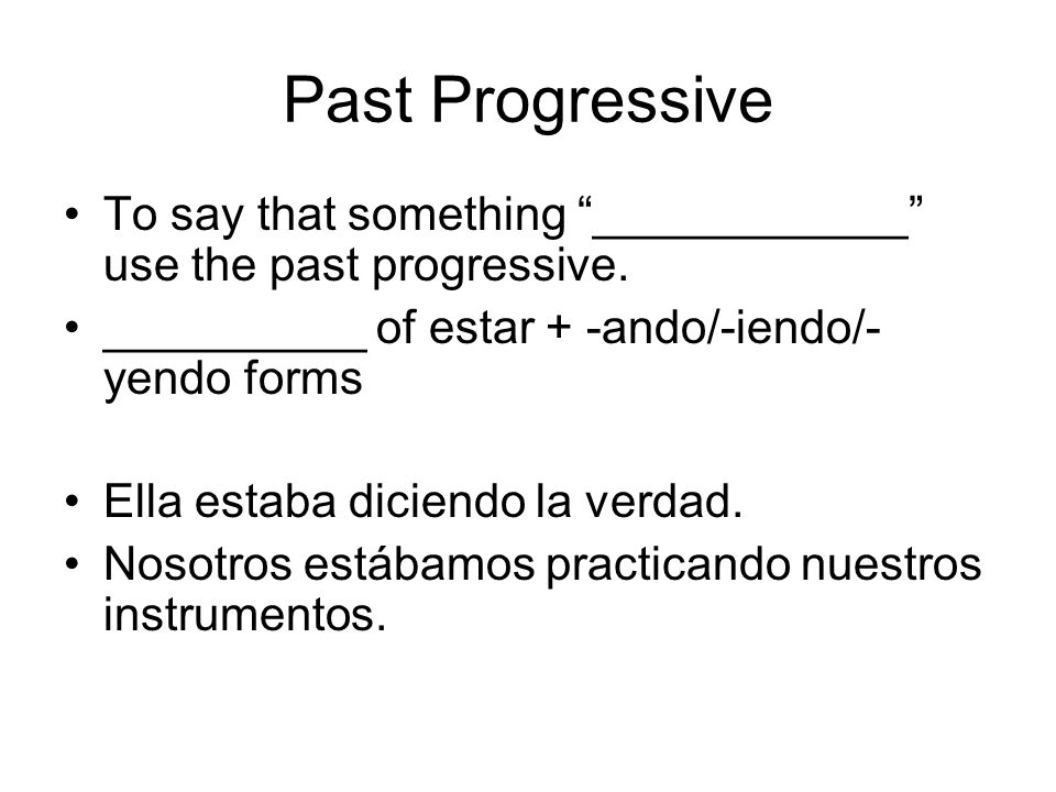 Past Progressive To say that something ____________ use the past progressive. __________ of estar + -ando/-iendo/-yendo forms.