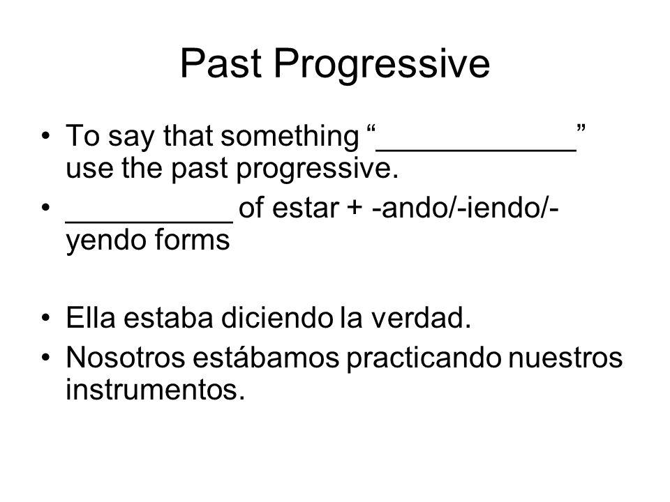 Past ProgressiveTo say that something ____________ use the past progressive. __________ of estar + -ando/-iendo/-yendo forms.
