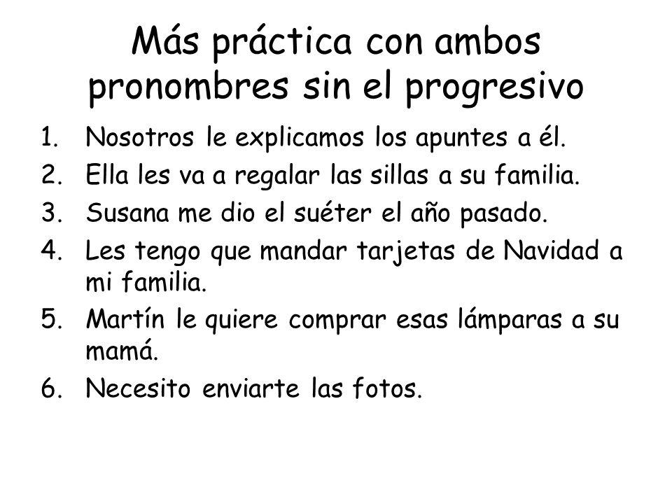 Más práctica con ambos pronombres sin el progresivo