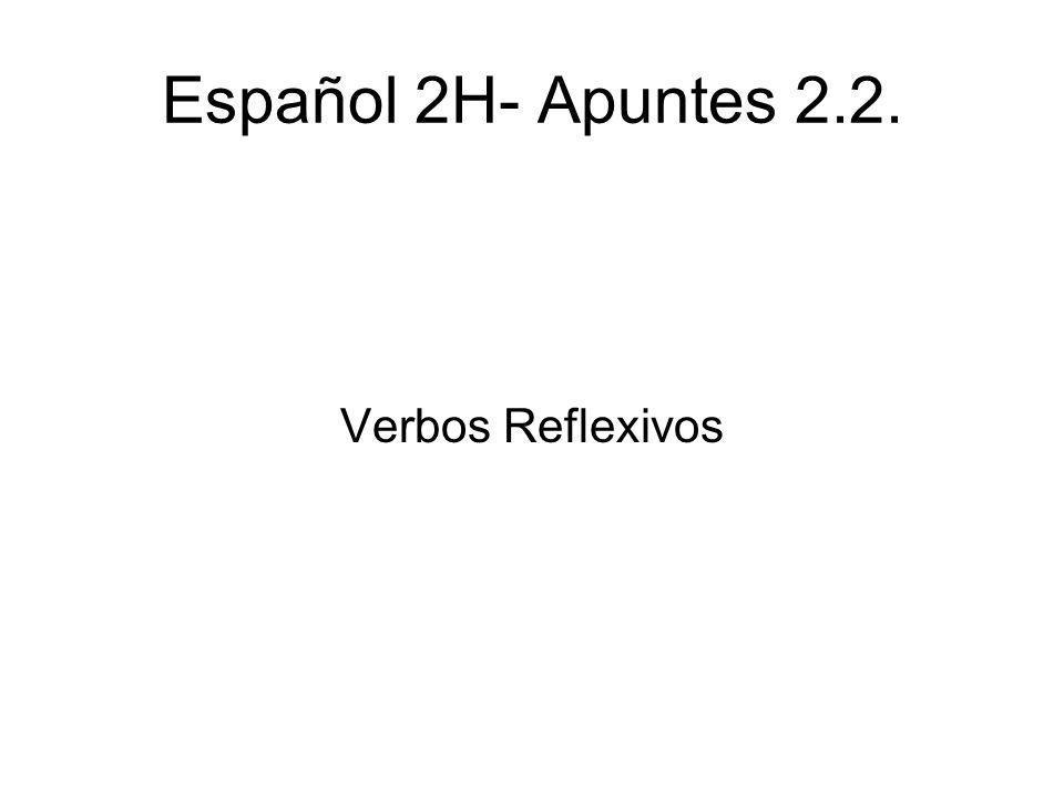 Español 2H- Apuntes 2.2. Verbos Reflexivos