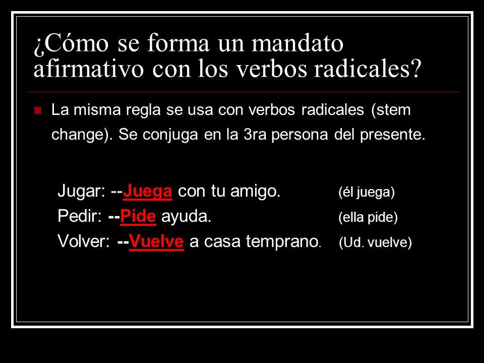 ¿Cómo se forma un mandato afirmativo con los verbos radicales