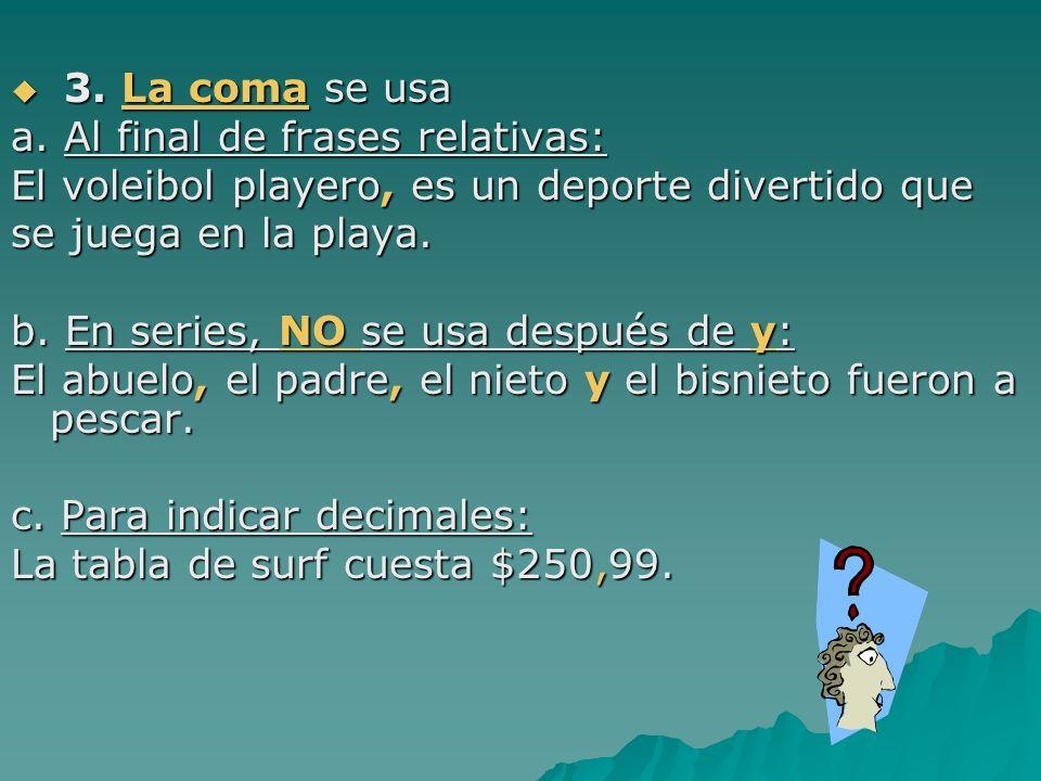 3. La coma se usaa. Al final de frases relativas: El voleibol playero, es un deporte divertido que.