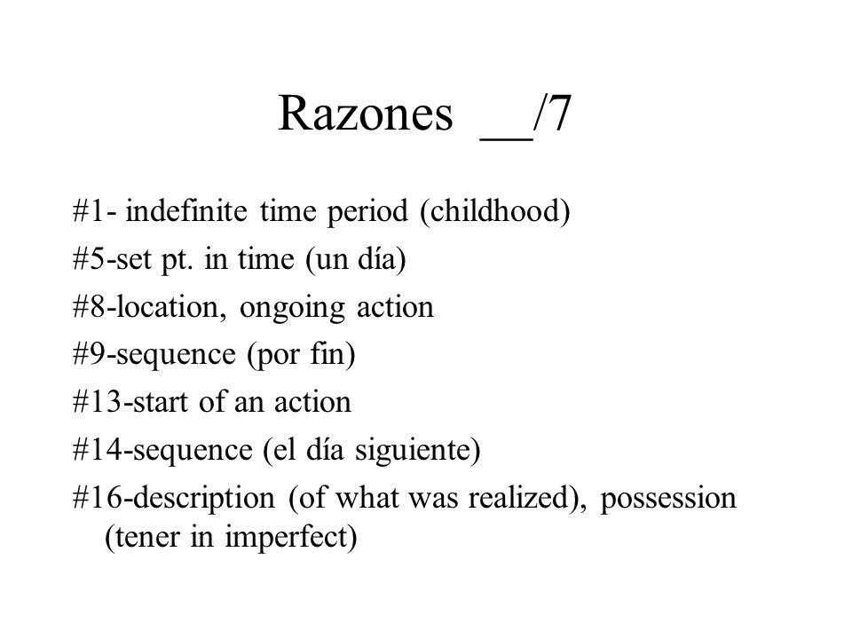 Razones __/7 #1- indefinite time period (childhood)