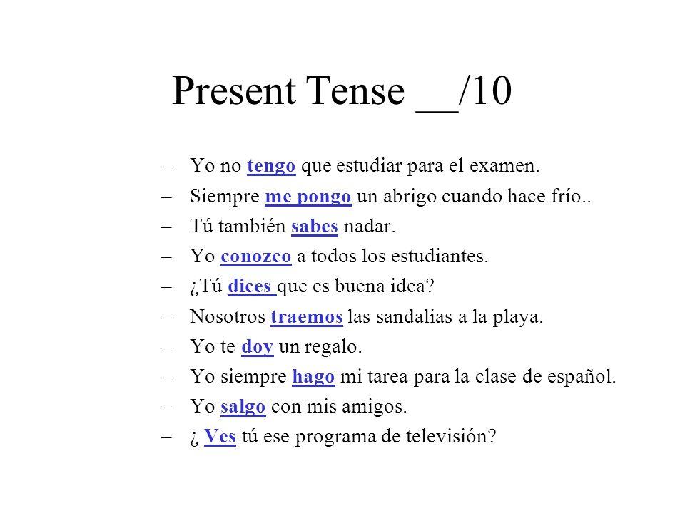 Present Tense __/10 Yo no tengo que estudiar para el examen.