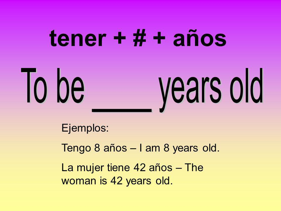tener + # + años To be ____ years old Ejemplos: