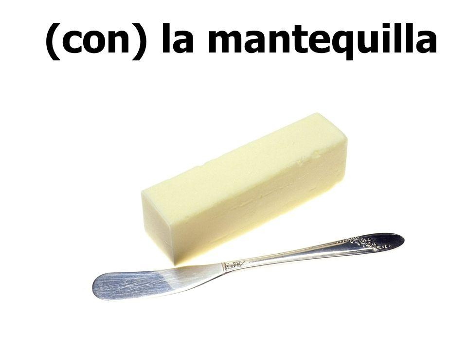 (con) la mantequilla