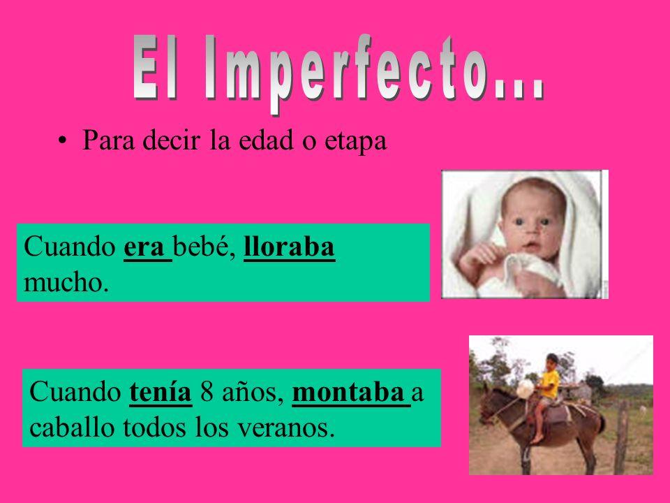 El Imperfecto... Para decir la edad o etapa