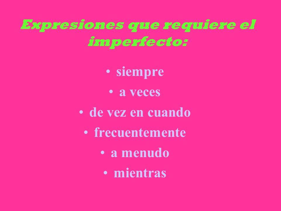 Expresiones que requiere el imperfecto: